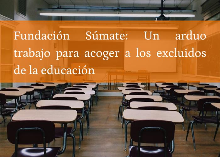 Fundación Súmate: Un arduo trabajo para acoger a los excluidos de la educación